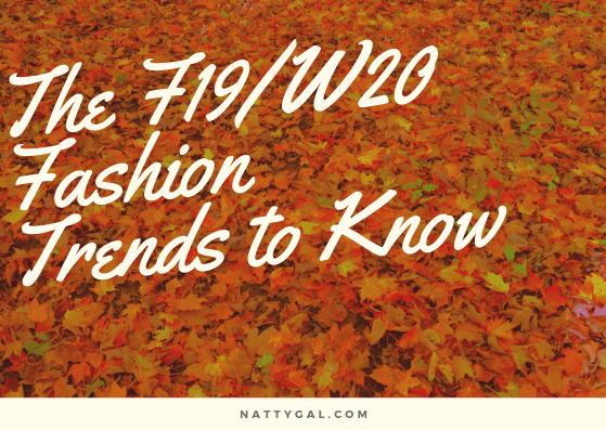 F19/W20 Trends | F/19/W20 Fashion Trends | Fall Fashion Trend Report